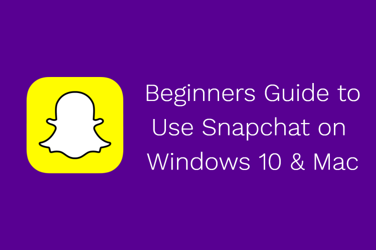 snapchat for Windows 10 or Mac